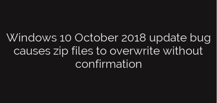微软承认Win10十月更新解压ZIP会直接覆盖同名文件的照片 - 2